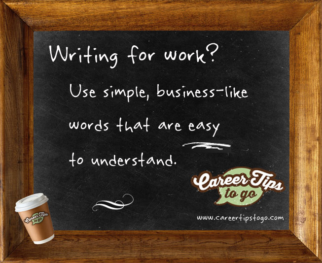 use simple business-like words that are easy to understand